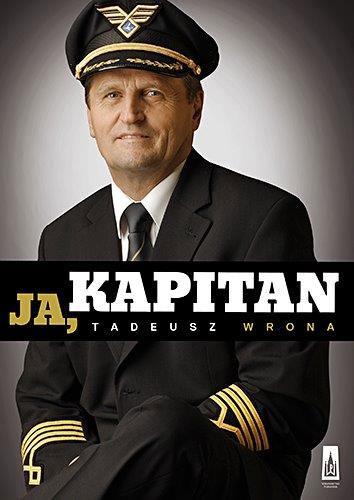 """""""Ja Kapitan"""" - biografia kapitana Tadeusza Wrony już na półkach księgarskich"""